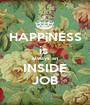 HAPPiNESS is  always an INSIDE JOB - Personalised Poster A1 size