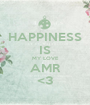 HAPPINESS IS MY LOVE AMR <3 - Personalised Poster A1 size