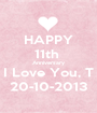 HAPPY 11th  Anniversary I Love You, T 20-10-2013 - Personalised Poster A1 size