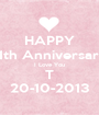 HAPPY 11th Anniversary I Love You T 20-10-2013 - Personalised Poster A1 size