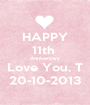 HAPPY 11th  Anniversary Love You, T 20-10-2013 - Personalised Poster A1 size