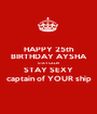 HAPPY 25th BIRTHDAY AYSHA STAY CALM STAY SEXY captain of YOUR ship - Personalised Poster A1 size