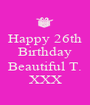 Happy 26th Birthday  Beautiful T. XXX - Personalised Poster A1 size