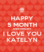 HAPPY 5 MONTH ANNIVERSARY I LOVE YOU KATELYN - Personalised Poster A1 size