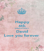 Happy 6th ANNIVERSARY David Love you forever  - Personalised Poster A1 size