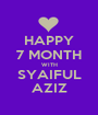 HAPPY 7 MONTH WITH SYAIFUL AZIZ - Personalised Poster A1 size