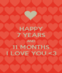 HAPPY 7 YEARS AND 11 MONTHS I LOVE YOU <3 - Personalised Poster A1 size