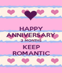 HAPPY ANNIVERSARY 3 MONTHS KEEP ROMANTIC - Personalised Poster A1 size