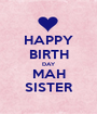 HAPPY BIRTH DAY MAH SISTER - Personalised Poster A1 size