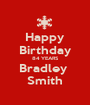 Happy Birthday 84 YEARS Bradley  Smith - Personalised Poster A1 size