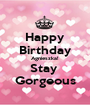 Happy Birthday Agnieszka! Stay  Gorgeous - Personalised Poster A1 size