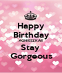 Happy Birthday AGNIESZKA!!! Stay  Gorgeous - Personalised Poster A1 size