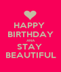 HAPPY  BIRTHDAY ANA STAY  BEAUTIFUL - Personalised Poster A1 size