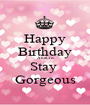 Happy Birthday AnaCris Stay  Gorgeous - Personalised Poster A1 size