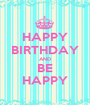 HAPPY BIRTHDAY AND BE HAPPY - Personalised Poster A1 size