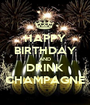 HAPPY BIRTHDAY AND DRINK CHAMPAGNE - Personalised Poster A1 size