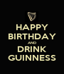 HAPPY BIRTHDAY AND DRINK GUINNESS - Personalised Poster A1 size