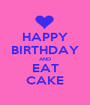 HAPPY BIRTHDAY AND EAT CAKE - Personalised Poster A1 size