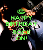 HAPPY BIRTHDAY AND ROCK ON! - Personalised Poster A1 size