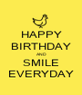 HAPPY BIRTHDAY AND SMILE EVERYDAY - Personalised Poster A1 size
