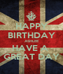 HAPPY BIRTHDAY ASHLEE HAVE A  GREAT DAY - Personalised Poster A1 size