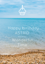 Happy birthday ASTRID And have a Wonderful  Time - Personalised Poster A1 size