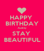 HAPPY  BIRTHDAY Audrey STAY  BEAUTIFUL - Personalised Poster A1 size