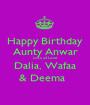 Happy Birthday Aunty Anwar Lots of Love Dalia, Wafaa & Deema   - Personalised Poster A1 size