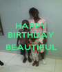 HAPPY BIRTHDAY  BEAUTIFUL  - Personalised Poster A1 size