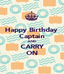 Happy Birthday  Captain AND CARRY ON - Personalised Poster A1 size