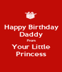 Happy Birthday Daddy From Your Little Princess - Personalised Poster A1 size