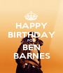 HAPPY BIRTHDAY FOR BEN BARNES - Personalised Poster A1 size