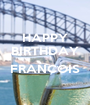 HAPPY BIRTHDAY  FRANCOIS  - Personalised Poster A1 size
