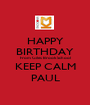 HAPPY BIRTHDAY From Giles Brook School KEEP CALM PAUL - Personalised Poster A1 size