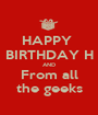 HAPPY  BIRTHDAY H AND From all the geeks - Personalised Poster A1 size