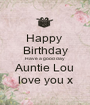 Happy  Birthday Have a good day Auntie Lou love you x - Personalised Poster A1 size