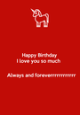 Happy Birthday  I love you so much    Always and foreverrrrrrrrrrrr  - Personalised Poster A1 size