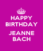 HAPPY BIRTHDAY  JEANNE BACH - Personalised Poster A1 size