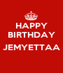 HAPPY BIRTHDAY  JEMYETTAA  - Personalised Poster A1 size