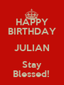HAPPY BIRTHDAY JULIAN Stay Blessed!  - Personalised Poster A1 size