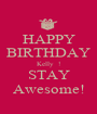 HAPPY BIRTHDAY Kelly  ! STAY Awesome! - Personalised Poster A1 size
