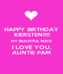 HAPPY BIRTHDAY KIERSTEN!!!!! MY BEAUTIFUL NIECE I LOVE YOU, AUNTIE PAM - Personalised Poster A1 size