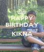 HAPPY BIRTHDAY  KIKNA  - Personalised Poster A1 size