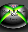 Happy Birthday Kyle  Love  Julie  - Personalised Poster A1 size