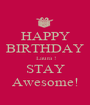 HAPPY BIRTHDAY  Laura ! STAY Awesome! - Personalised Poster A1 size