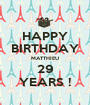 HAPPY BIRTHDAY MATTHIEU 29 YEARS ! - Personalised Poster A1 size