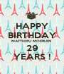 HAPPY BIRTHDAY MATTHIEU MOERLEN  29 YEARS ! - Personalised Poster A1 size