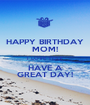 HAPPY BIRTHDAY MOM! I LOVE YOU! HAVE A GREAT DAY! - Personalised Poster A1 size