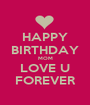 HAPPY BIRTHDAY MOM LOVE U FOREVER - Personalised Poster A1 size