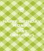 HAPPY BIRTHDAY MONIKA AND STAY GERGEOUS - Personalised Poster A1 size